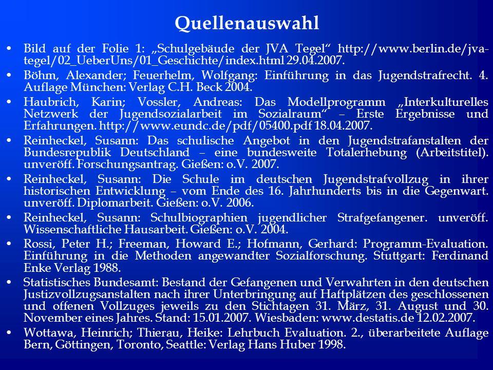 """Quellenauswahl Bild auf der Folie 1: """"Schulgebäude der JVA Tegel http://www.berlin.de/jva-tegel/02_UeberUns/01_Geschichte/index.html 29.04.2007."""