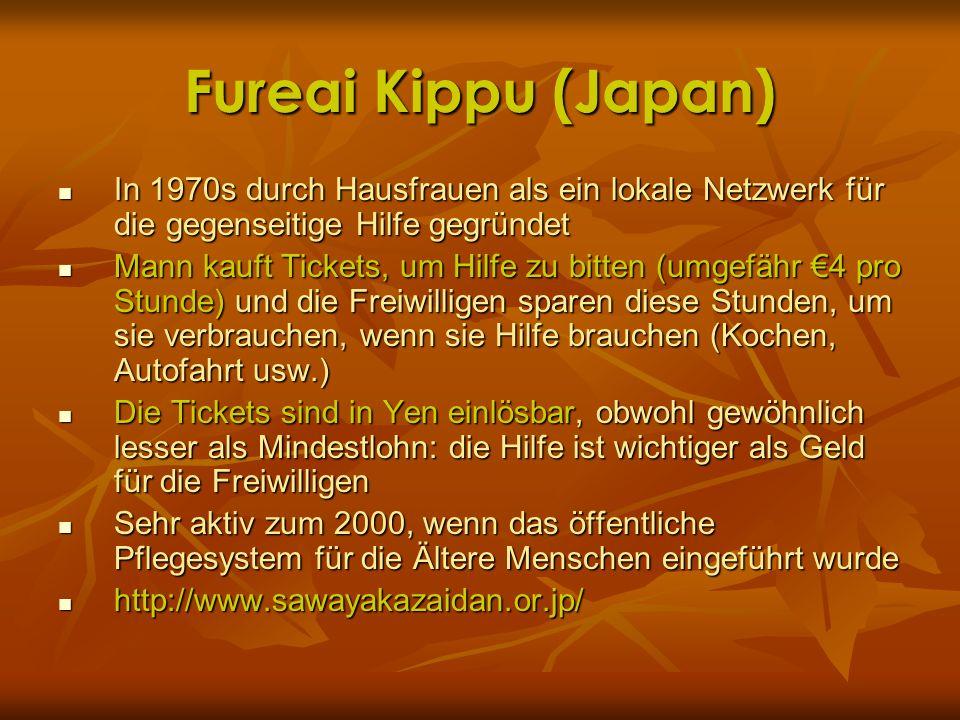 Fureai Kippu (Japan)In 1970s durch Hausfrauen als ein lokale Netzwerk für die gegenseitige Hilfe gegründet.