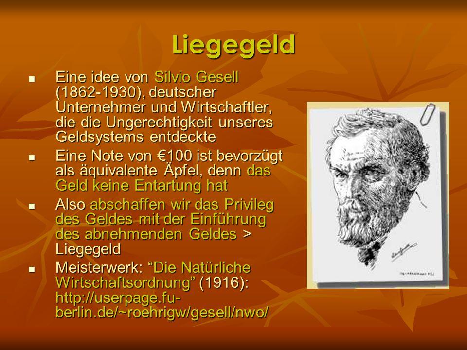 LiegegeldEine idee von Silvio Gesell (1862-1930), deutscher Unternehmer und Wirtschaftler, die die Ungerechtigkeit unseres Geldsystems entdeckte.