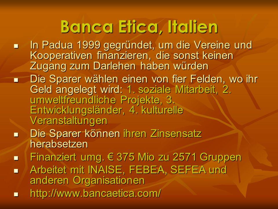 Banca Etica, ItalienIn Padua 1999 gegründet, um die Vereine und Kooperativen finanzieren, die sonst keinen Zugang zum Darlehen haben würden.