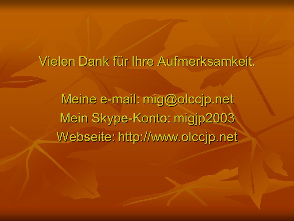 Vielen Dank für Ihre Aufmerksamkeit. Meine e-mail: mig@olccjp.net