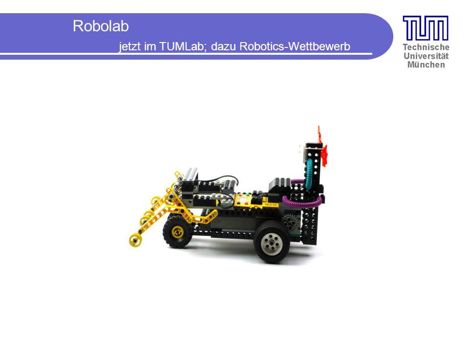 Robolab jetzt im TUMLab; dazu Robotics-Wettbewerb