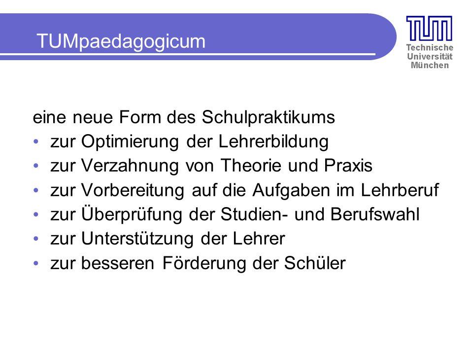 TUMpaedagogicum eine neue Form des Schulpraktikums