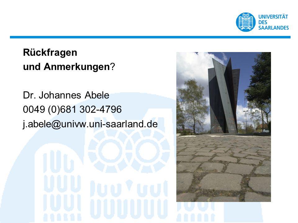 Rückfragen und Anmerkungen Dr. Johannes Abele 0049 (0)681 302-4796 j.abele@univw.uni-saarland.de