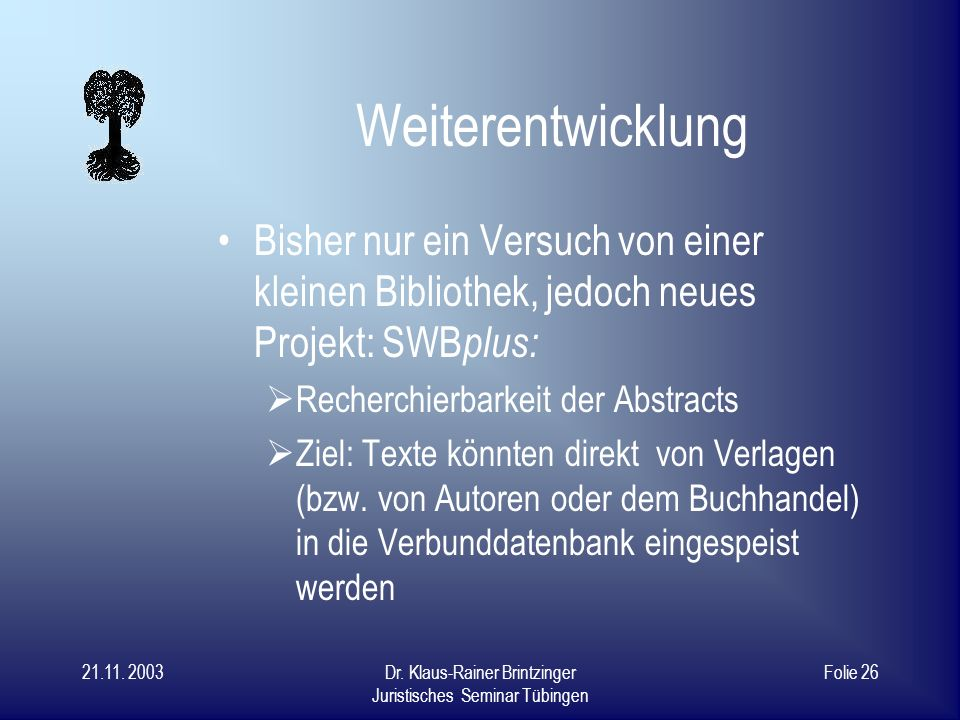Weiterentwicklung Bisher nur ein Versuch von einer kleinen Bibliothek, jedoch neues Projekt: SWBplus: