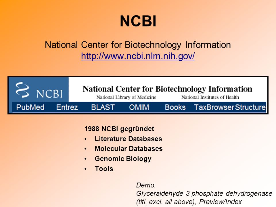 NCBI National Center for Biotechnology Information http://www. ncbi