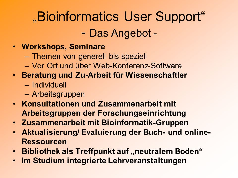 """Bioinformatics User Support - Das Angebot -"