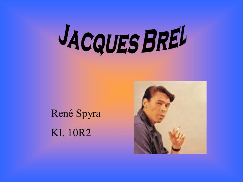 Jacques Brel René Spyra Kl. 10R2
