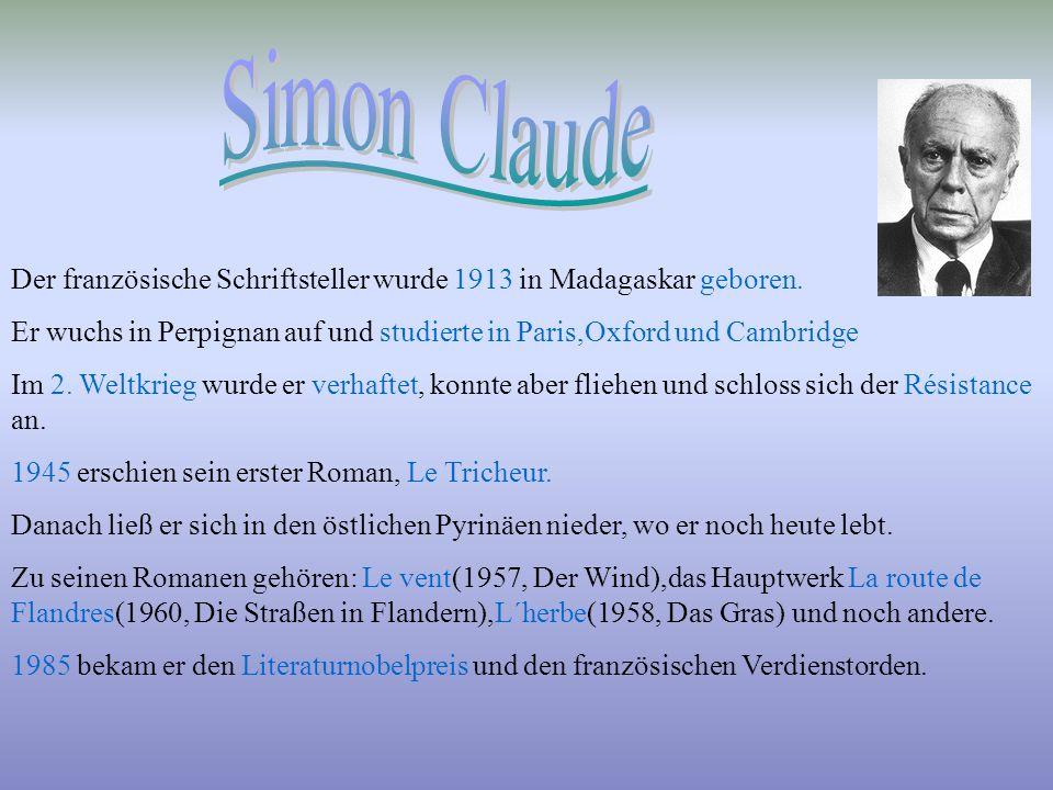 Simon Claude Der französische Schriftsteller wurde 1913 in Madagaskar geboren. Er wuchs in Perpignan auf und studierte in Paris,Oxford und Cambridge.
