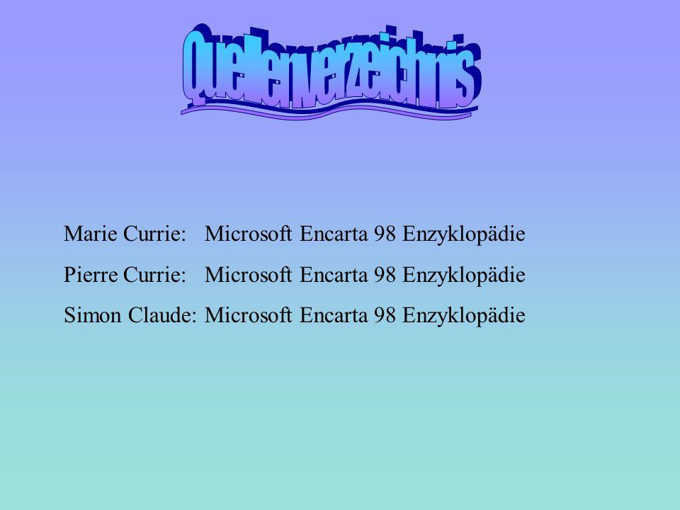 Quellenverzeichnis Marie Currie: Microsoft Encarta 98 Enzyklopädie