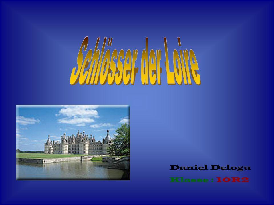Schlösser der Loire Daniel Delogu Klasse : 10R2