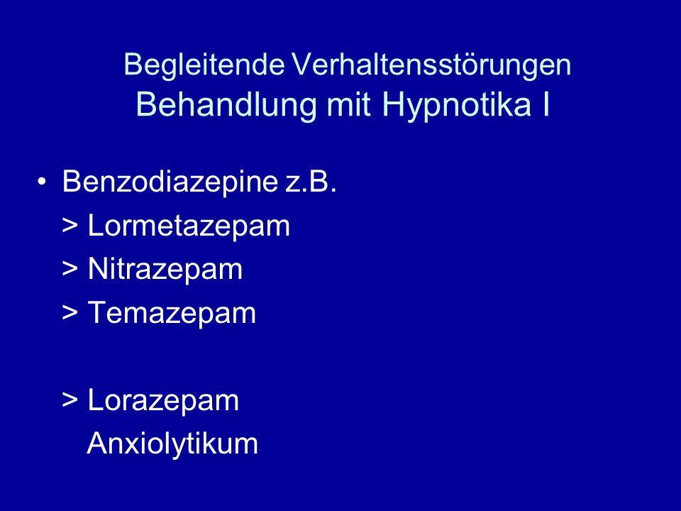 Begleitende Verhaltensstörungen Behandlung mit Hypnotika I