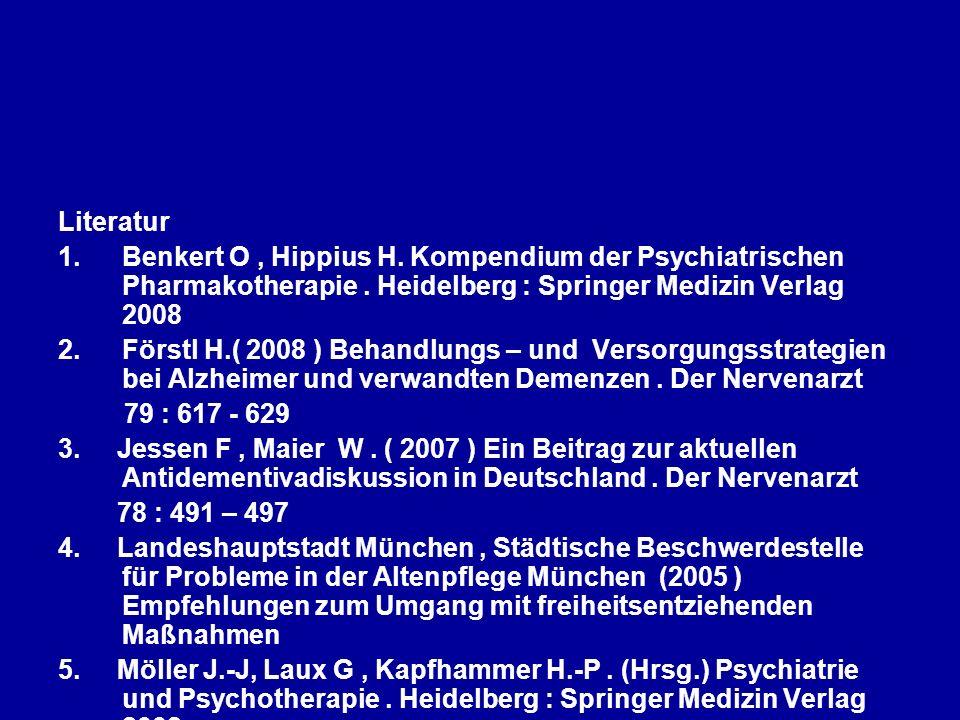 Literatur Benkert O , Hippius H. Kompendium der Psychiatrischen Pharmakotherapie . Heidelberg : Springer Medizin Verlag 2008.