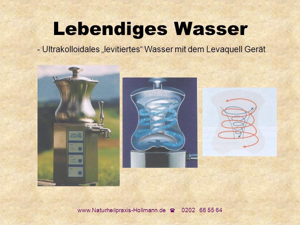 "Lebendiges Wasser- Ultrakolloidales ""levitiertes Wasser mit dem Levaquell Gerät."