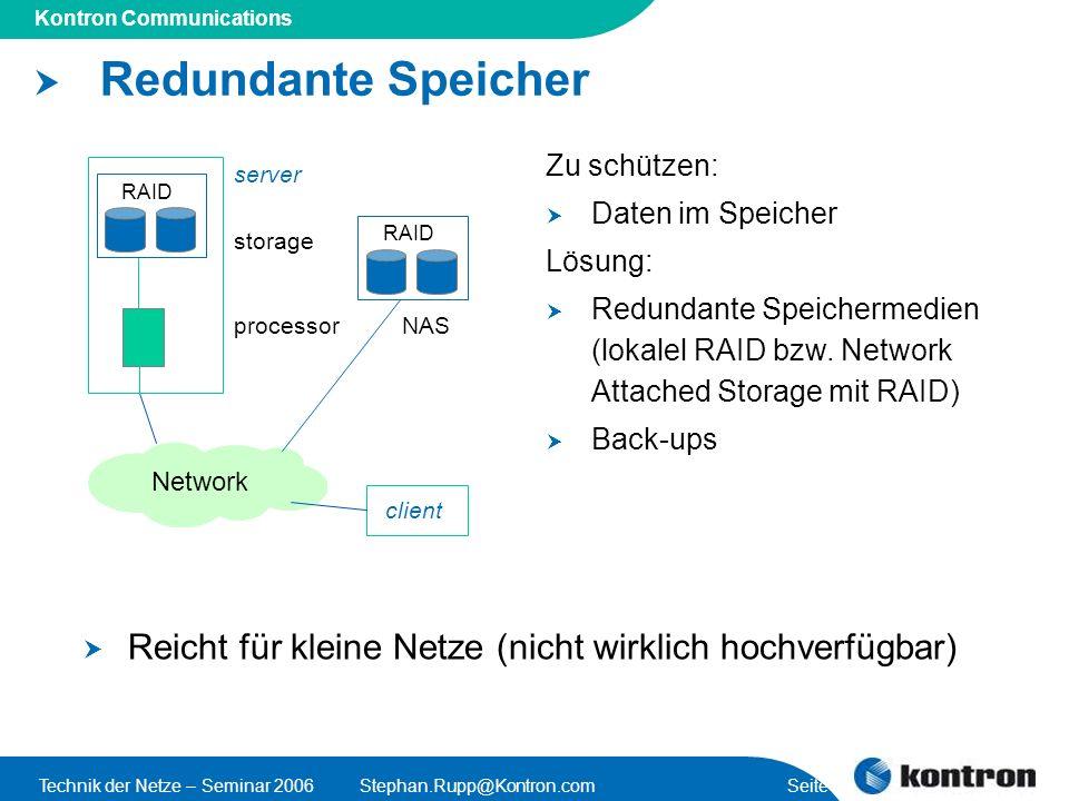 Redundante Speicher Zu schützen: Daten im Speicher. Lösung: Redundante Speichermedien (lokalel RAID bzw. Network Attached Storage mit RAID)