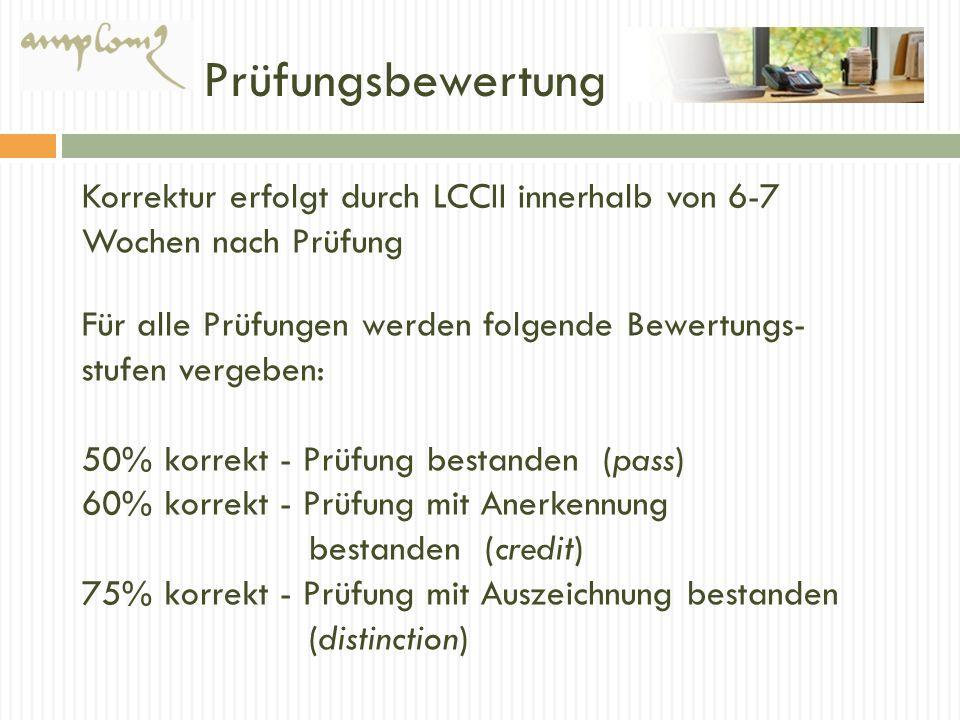 PrüfungsbewertungKorrektur erfolgt durch LCCII innerhalb von 6-7 Wochen nach Prüfung. Für alle Prüfungen werden folgende Bewertungs-stufen vergeben: