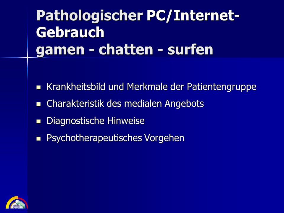 Pathologischer PC/Internet-Gebrauch gamen - chatten - surfen