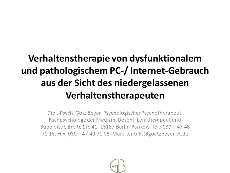 Verhaltenstherapie von dysfunktionalem und pathologischem PC-/ Internet-Gebrauch aus der Sicht des niedergelassenen Verhaltenstherapeuten