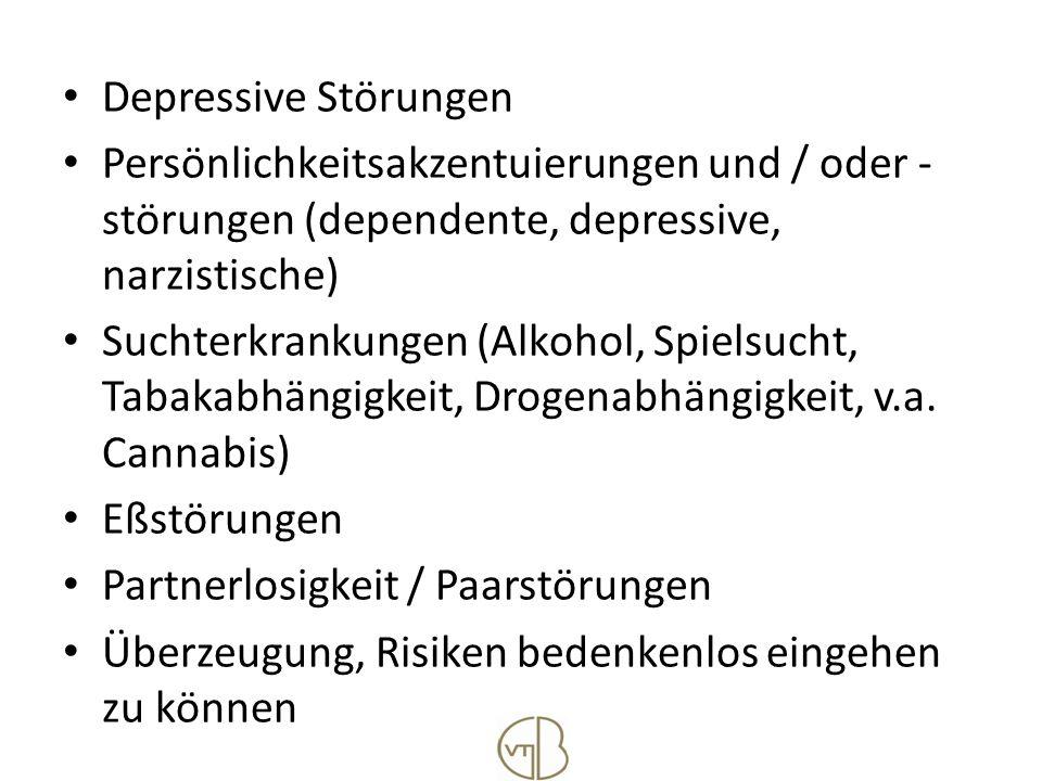 Depressive Störungen Persönlichkeitsakzentuierungen und / oder -störungen (dependente, depressive, narzistische)