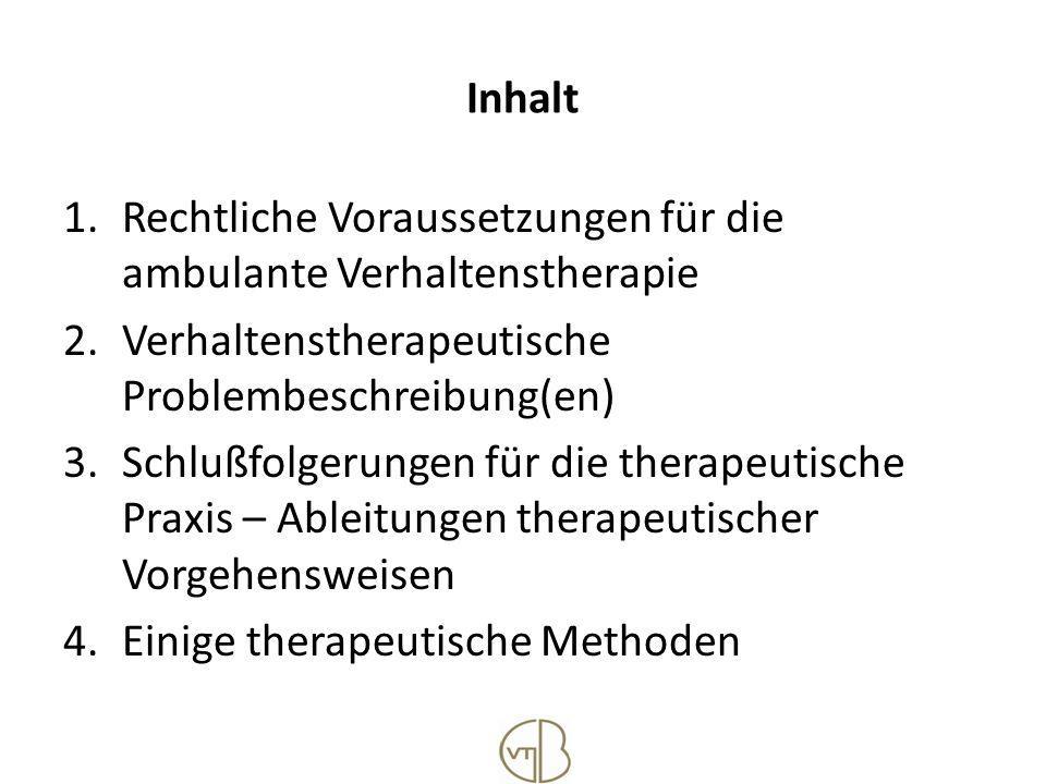 Inhalt Rechtliche Voraussetzungen für die ambulante Verhaltenstherapie. Verhaltenstherapeutische Problembeschreibung(en)