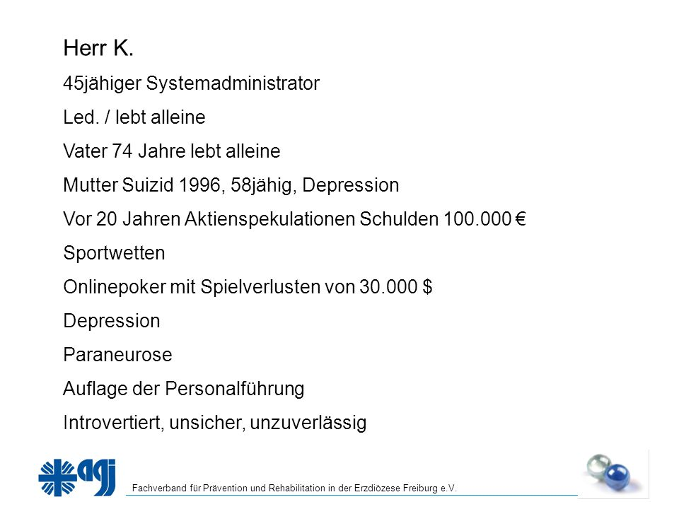 Herr K. 45jähiger Systemadministrator Led. / lebt alleine