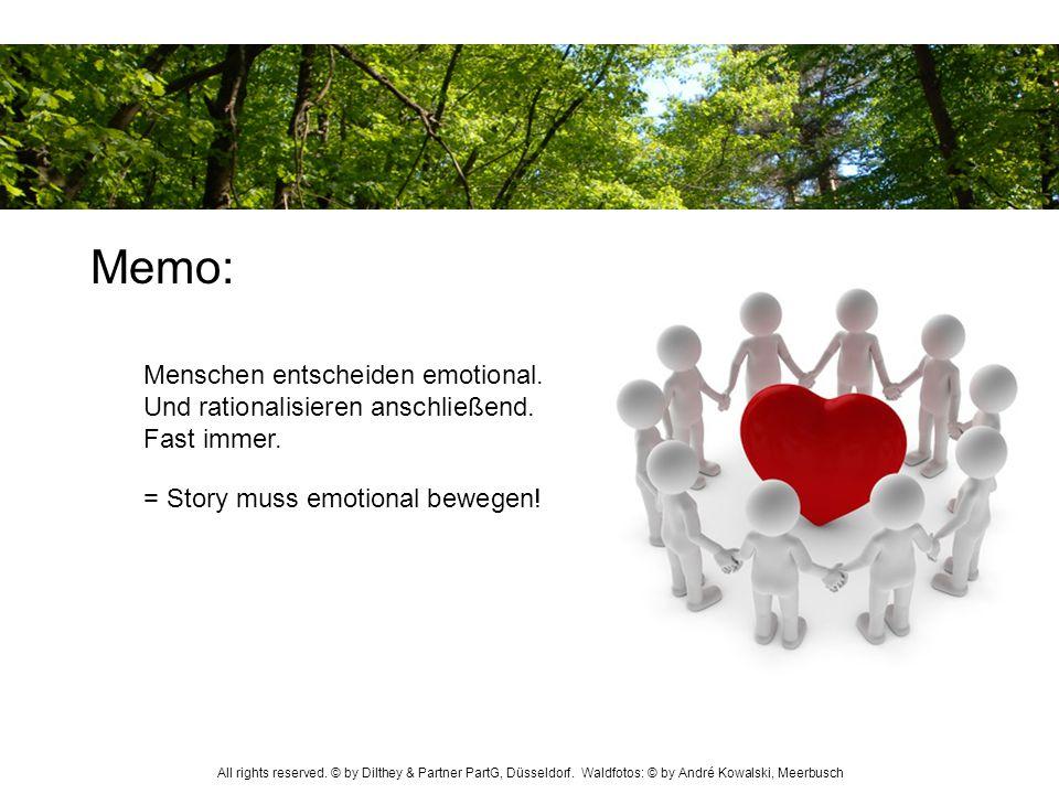 Memo:Menschen entscheiden emotional. Und rationalisieren anschließend. Fast immer. = Story muss emotional bewegen!