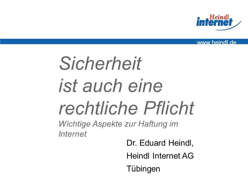 www.heindl.de Sicherheit ist auch eine rechtliche Pflicht Wichtige Aspekte zur Haftung im Internet.