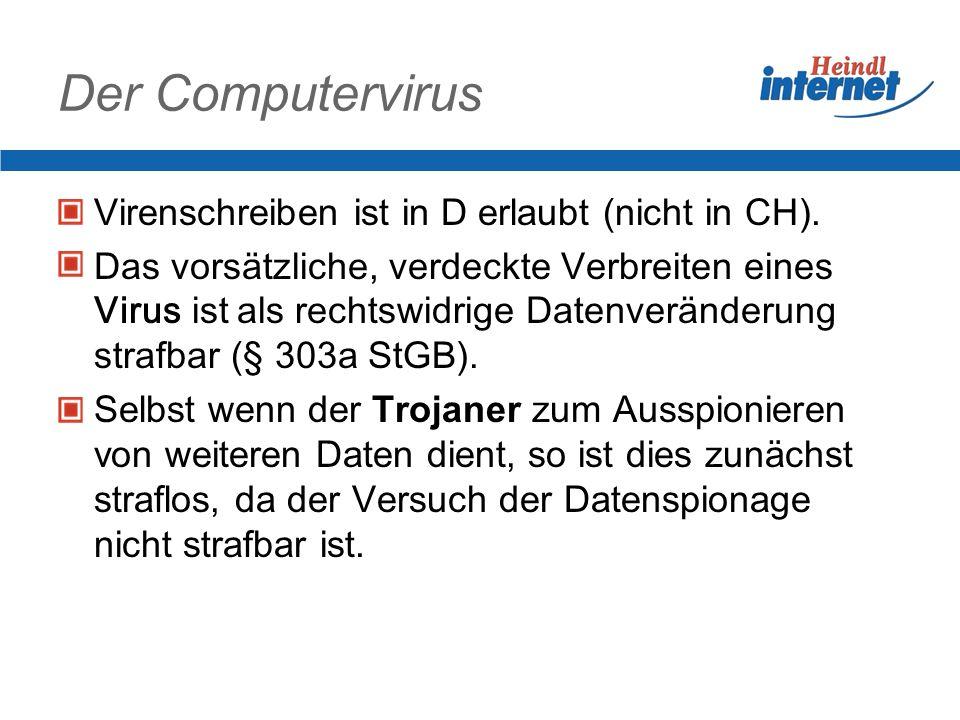 Der Computervirus Virenschreiben ist in D erlaubt (nicht in CH).