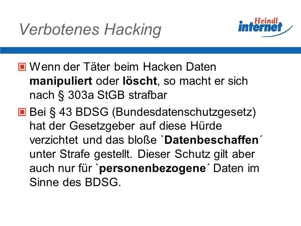 Verbotenes Hacking Wenn der Täter beim Hacken Daten manipuliert oder löscht, so macht er sich nach § 303a StGB strafbar.