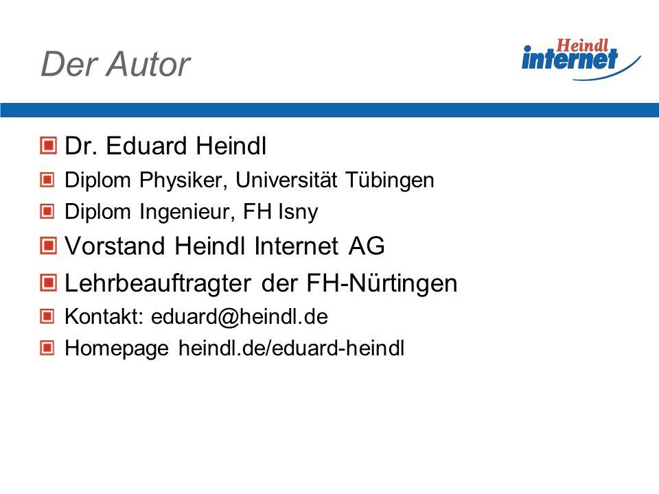 Der Autor Dr. Eduard Heindl Vorstand Heindl Internet AG