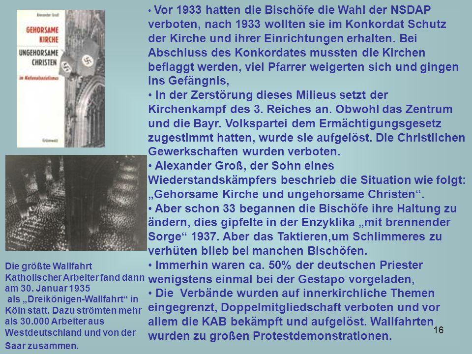 Vor 1933 hatten die Bischöfe die Wahl der NSDAP verboten, nach 1933 wollten sie im Konkordat Schutz der Kirche und ihrer Einrichtungen erhalten. Bei Abschluss des Konkordates mussten die Kirchen beflaggt werden, viel Pfarrer weigerten sich und gingen ins Gefängnis,