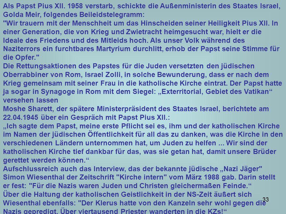 Als Papst Pius XII. 1958 verstarb, schickte die Außenministerin des Staates Israel, Golda Meir, folgendes Beileidstelegramm: