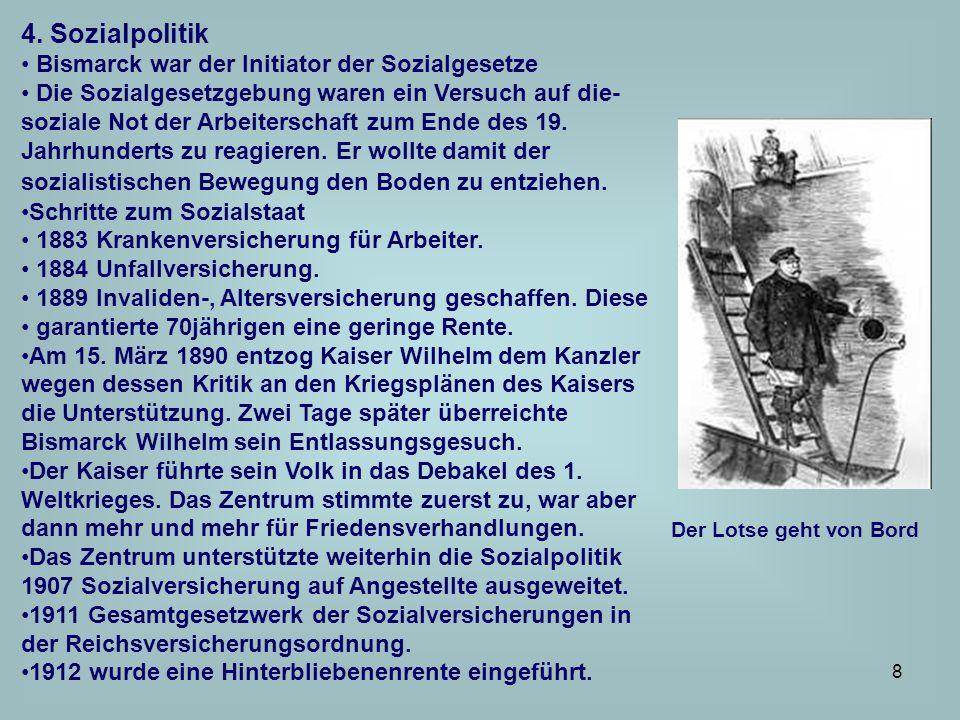 4. Sozialpolitik Bismarck war der Initiator der Sozialgesetze