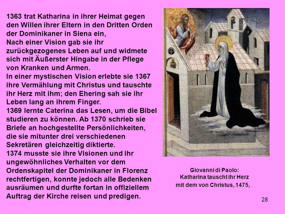 1363 trat Katharina in ihrer Heimat gegen den Willen ihrer Eltern in den Dritten Orden der Dominikaner in Siena ein,