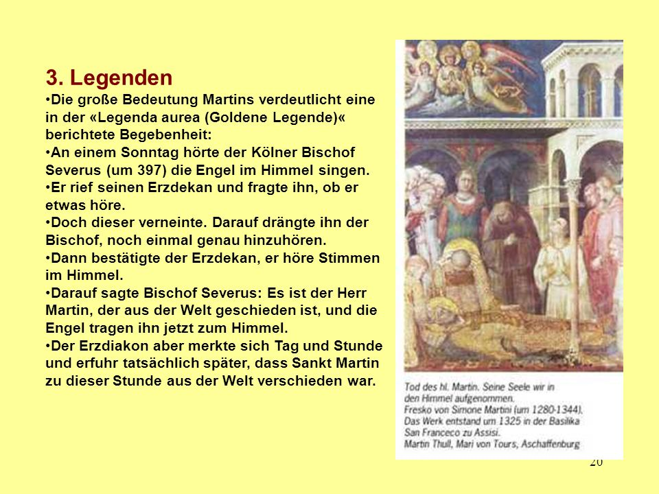 3. Legenden Die große Bedeutung Martins verdeutlicht eine in der «Legenda aurea (Goldene Legende)« berichtete Begebenheit: