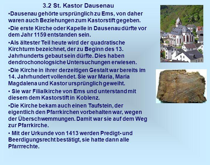 3.2 St. Kastor Dausenau Dausenau gehörte ursprünglich zu Ems, von daher waren auch Beziehungen zum Kastorstift gegeben.