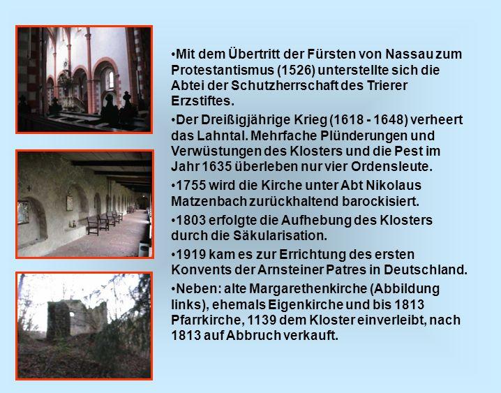 Mit dem Übertritt der Fürsten von Nassau zum Protestantismus (1526) unterstellte sich die Abtei der Schutzherrschaft des Trierer Erzstiftes.
