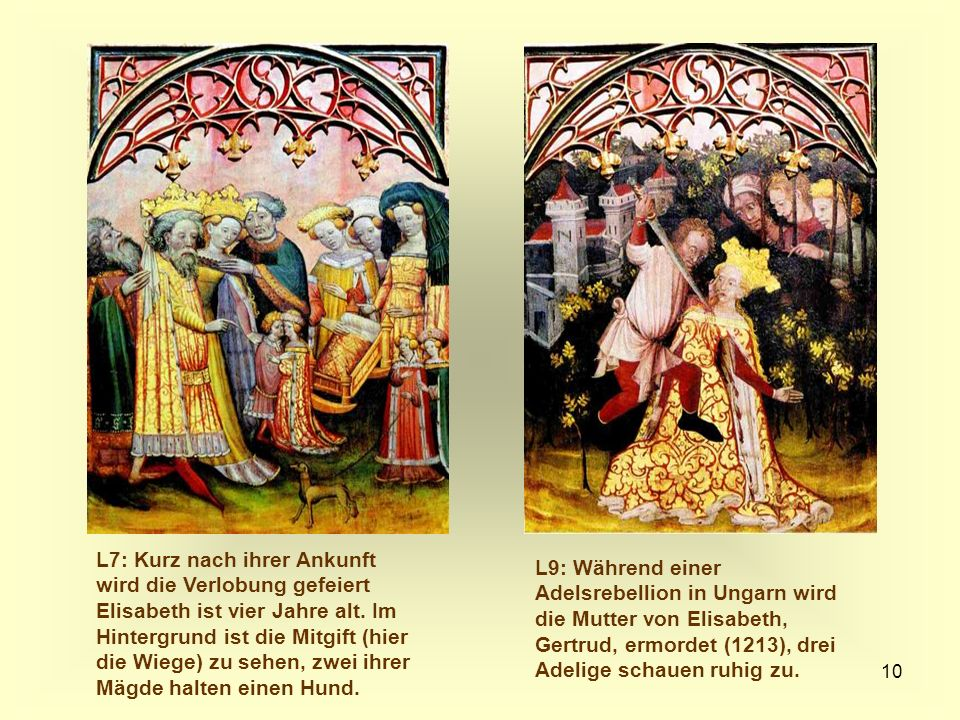 L7: Kurz nach ihrer Ankunft wird die Verlobung gefeiert Elisabeth ist vier Jahre alt. Im Hintergrund ist die Mitgift (hier die Wiege) zu sehen, zwei ihrer Mägde halten einen Hund.