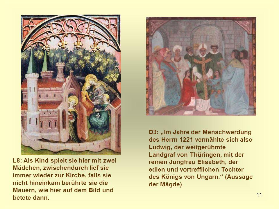"""D3: """"Im Jahre der Menschwerdung des Herrn 1221 vermählte sich also Ludwig, der weitgerühmte Landgraf von Thüringen, mit der reinen Jungfrau Elisabeth, der edlen und vortrefflichen Tochter des Königs von Ungarn. (Aussage der Mägde)"""