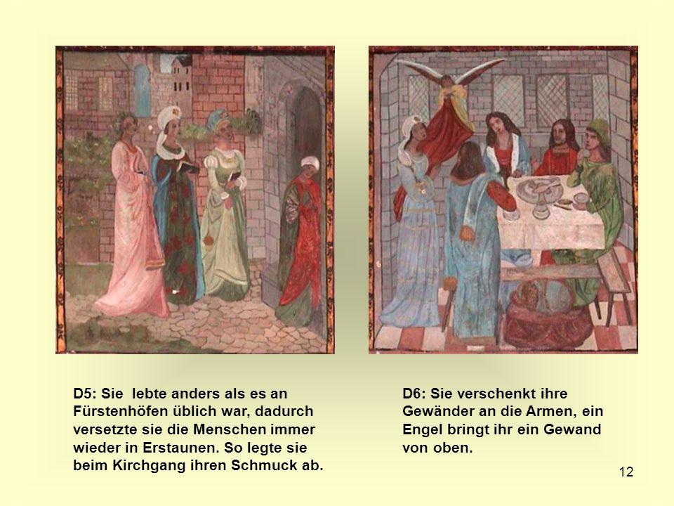 D5: Sie lebte anders als es an Fürstenhöfen üblich war, dadurch versetzte sie die Menschen immer wieder in Erstaunen. So legte sie beim Kirchgang ihren Schmuck ab.