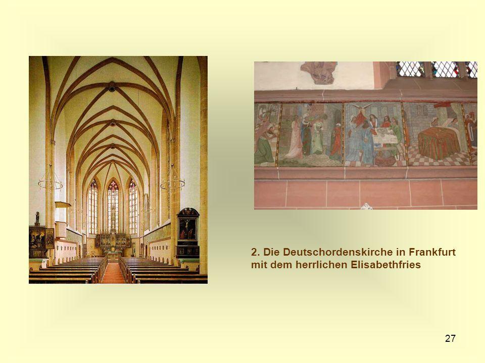 2. Die Deutschordenskirche in Frankfurt mit dem herrlichen Elisabethfries
