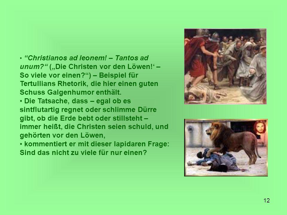 Christianos ad leonem. – Tantos ad unum