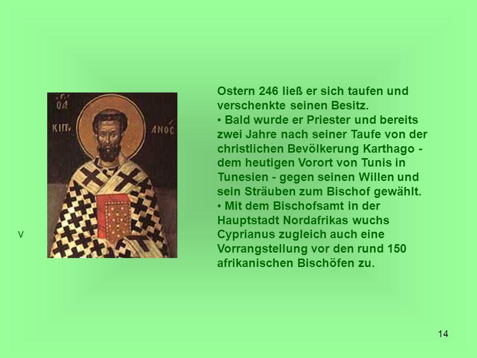 Ostern 246 ließ er sich taufen und verschenkte seinen Besitz.
