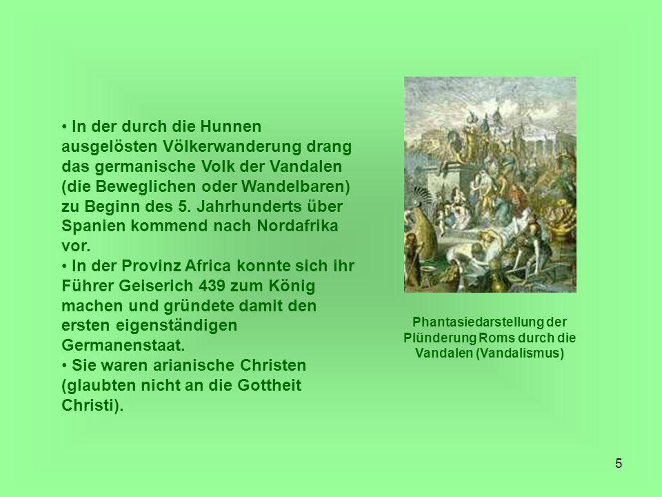 In der durch die Hunnen ausgelösten Völkerwanderung drang das germanische Volk der Vandalen (die Beweglichen oder Wandelbaren) zu Beginn des 5. Jahrhunderts über Spanien kommend nach Nordafrika vor.