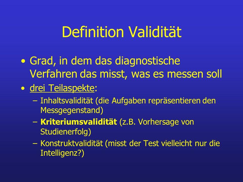 Definition Validität Grad, in dem das diagnostische Verfahren das misst, was es messen soll. drei Teilaspekte: