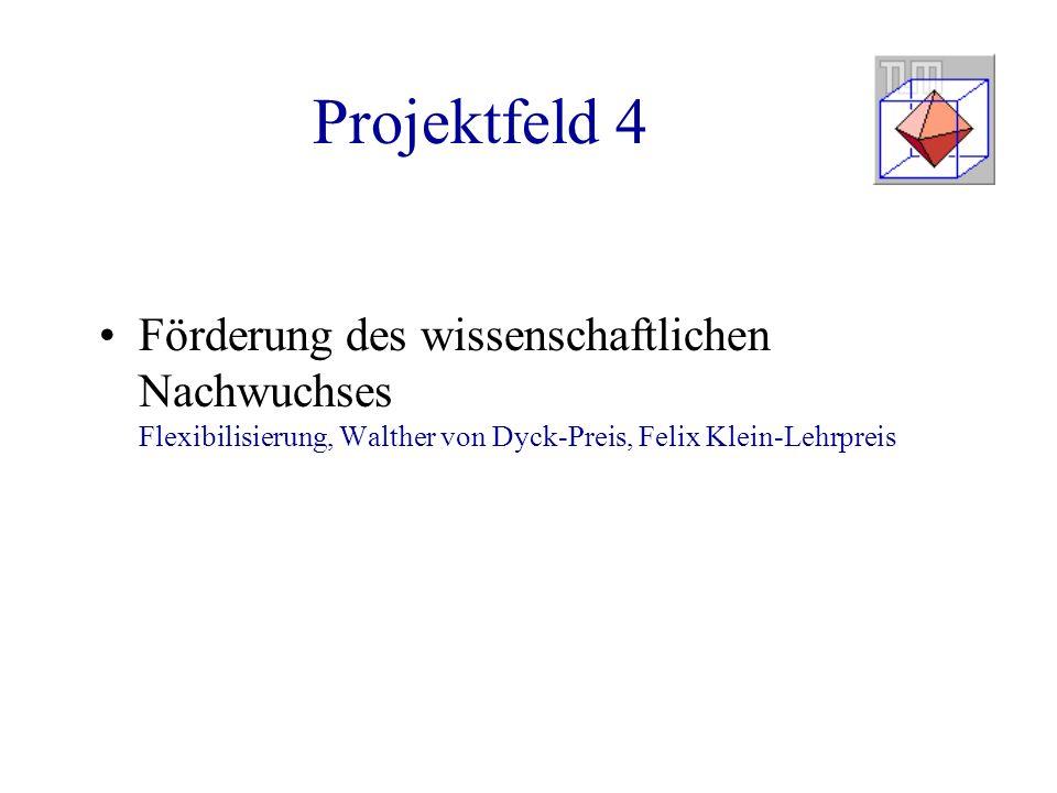 Projektfeld 4 Förderung des wissenschaftlichen Nachwuchses Flexibilisierung, Walther von Dyck-Preis, Felix Klein-Lehrpreis.