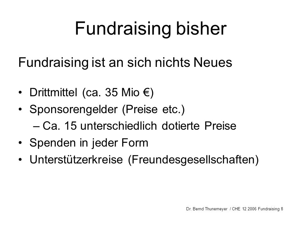 Fundraising bisher Fundraising ist an sich nichts Neues
