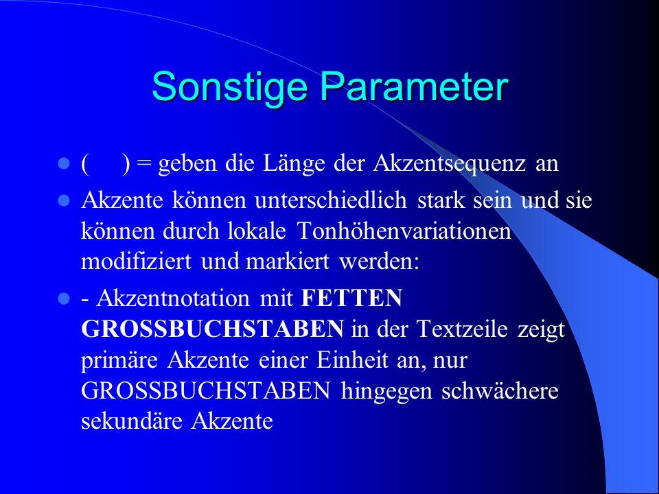 Sonstige Parameter ( ) = geben die Länge der Akzentsequenz an