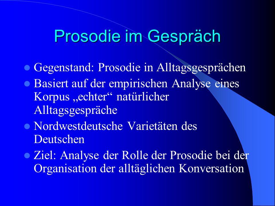 Prosodie im Gespräch Gegenstand: Prosodie in Alltagsgesprächen