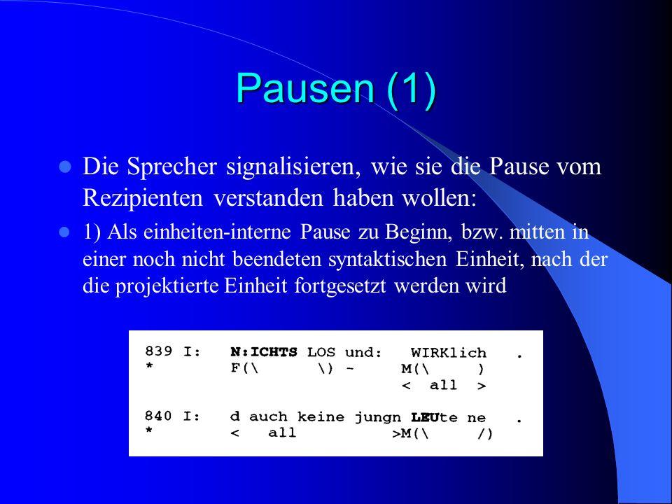 Pausen (1) Die Sprecher signalisieren, wie sie die Pause vom Rezipienten verstanden haben wollen:
